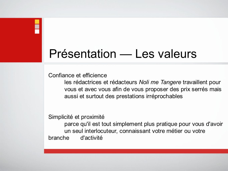 Présentation — Les valeurs Confiance et efficience les rédactrices et rédacteurs Noli me Tangere travaillent pour vous et avec vous afin de vous propo