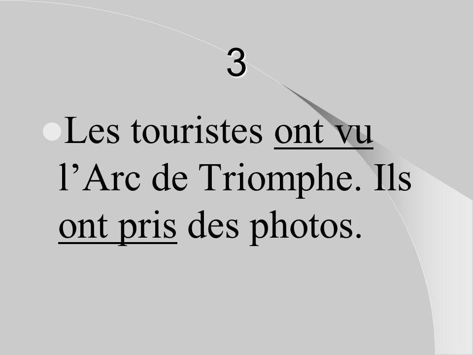 3 Les touristes ont vu l'Arc de Triomphe. Ils ont pris des photos.