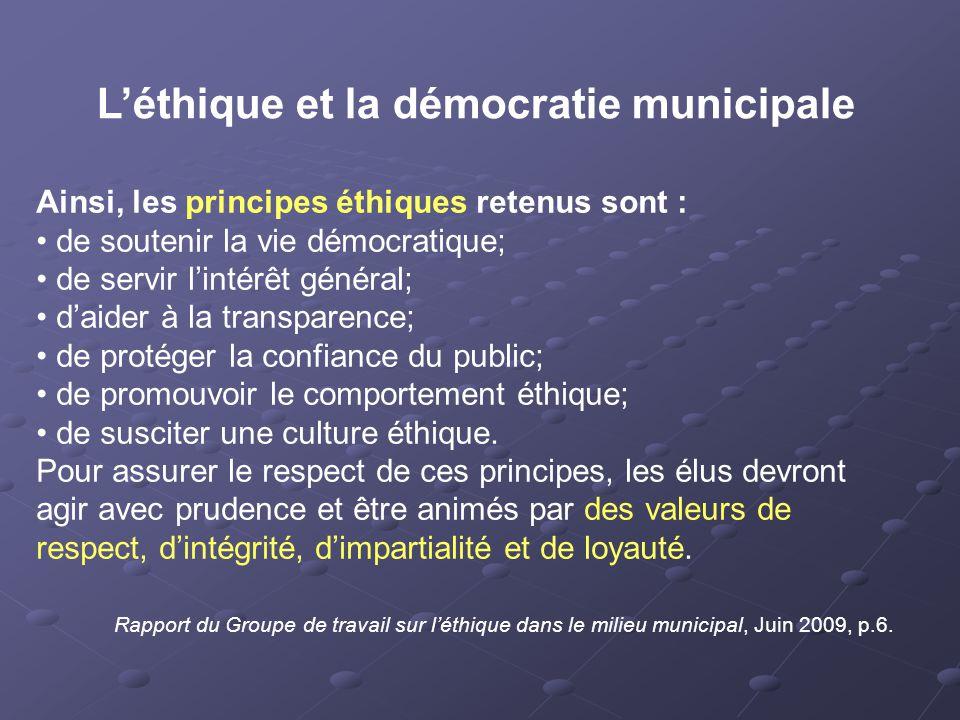 Ainsi, les principes éthiques retenus sont : de soutenir la vie démocratique; de servir l'intérêt général; d'aider à la transparence; de protéger la confiance du public; de promouvoir le comportement éthique; de susciter une culture éthique.