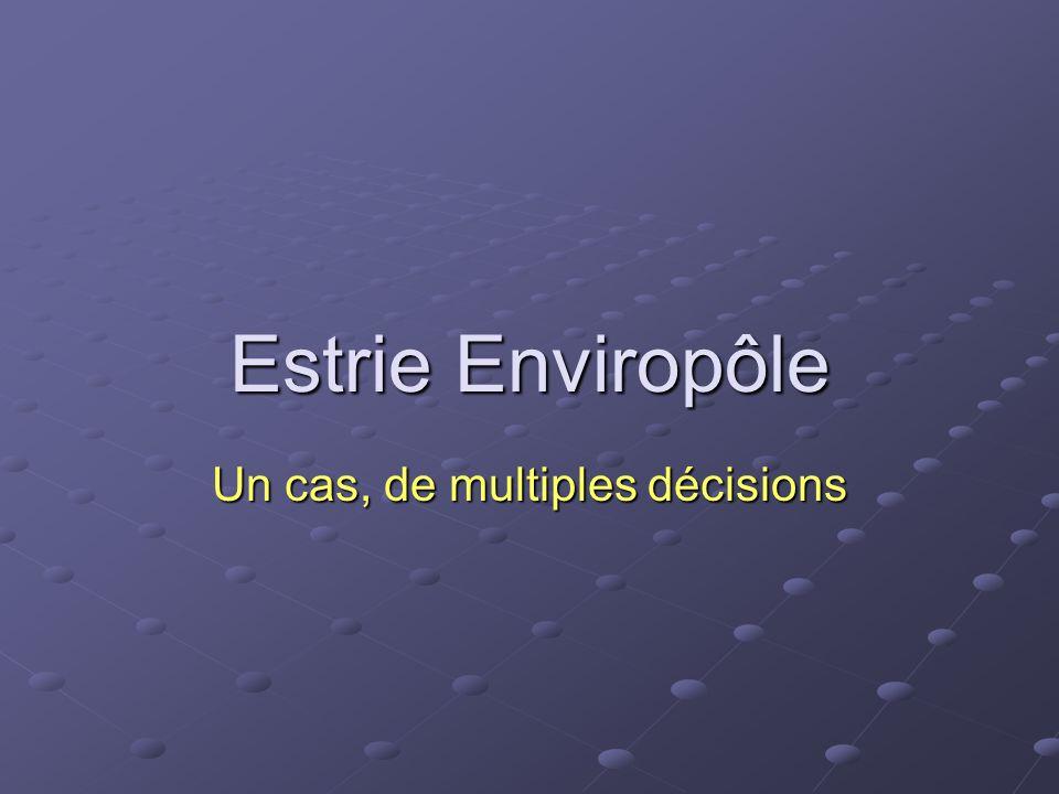 Estrie Enviropôle Un cas, de multiples décisions