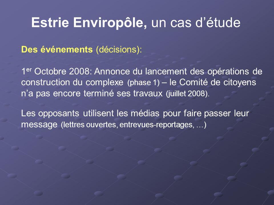 Estrie Enviropôle, un cas d'étude Des événements (décisions): 1 er Octobre 2008: Annonce du lancement des opérations de construction du complexe (phase 1) – le Comité de citoyens n'a pas encore terminé ses travaux (juillet 2008).