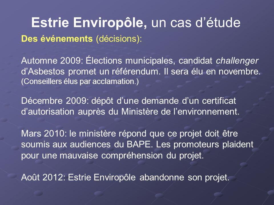 Estrie Enviropôle, un cas d'étude Des événements (décisions): Automne 2009: Élections municipales, candidat challenger d'Asbestos promet un référendum.