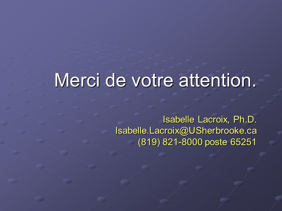 Merci de votre attention. Isabelle Lacroix, Ph.D.