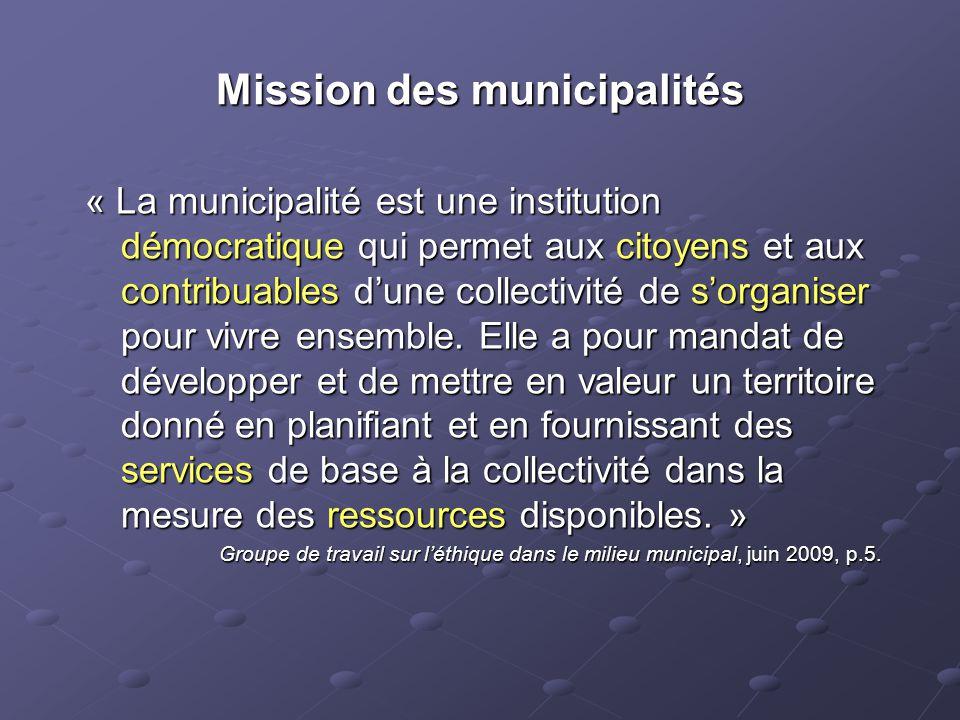 Mission des municipalités « La municipalité est une institution démocratique qui permet aux citoyens et aux contribuables d'une collectivité de s'organiser pour vivre ensemble.