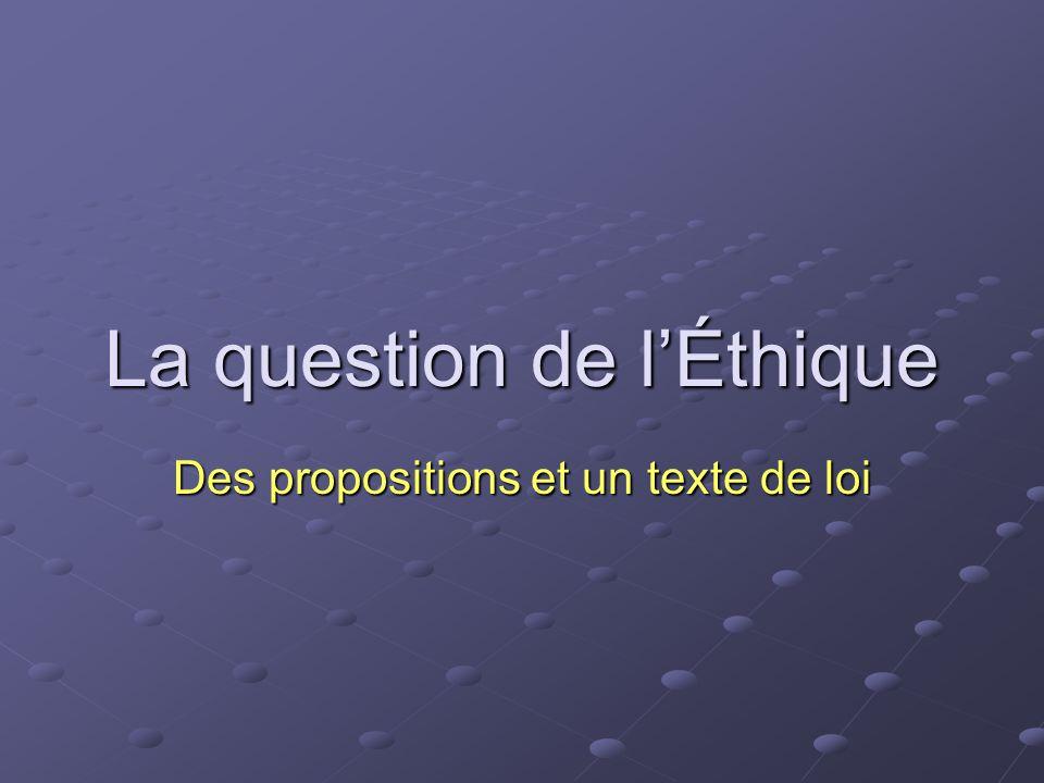 La question de l'Éthique Des propositions et un texte de loi