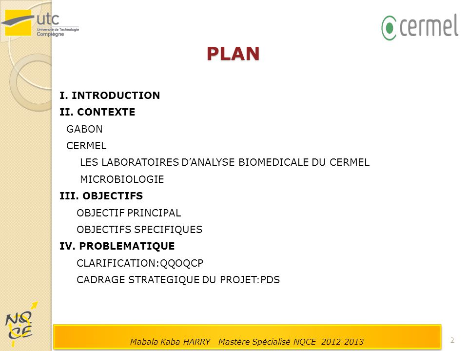 PLAN I. INTRODUCTION II. CONTEXTE GABON CERMEL LES LABORATOIRES D'ANALYSE BIOMEDICALE DU CERMEL MICROBIOLOGIE III. OBJECTIFS OBJECTIF PRINCIPAL OBJECT