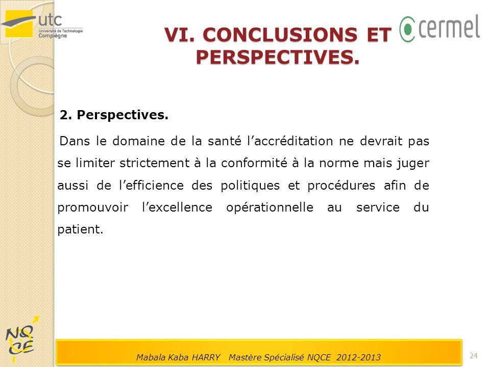 VI. CONCLUSIONS ET PERSPECTIVES. 2. Perspectives. Dans le domaine de la santé l'accréditation ne devrait pas se limiter strictement à la conformité à