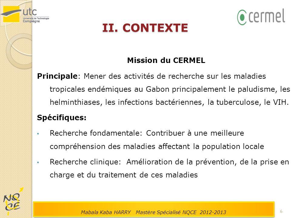 II. CONTEXTE Mission du CERMEL Principale: Mener des activités de recherche sur les maladies tropicales endémiques au Gabon principalement le paludism