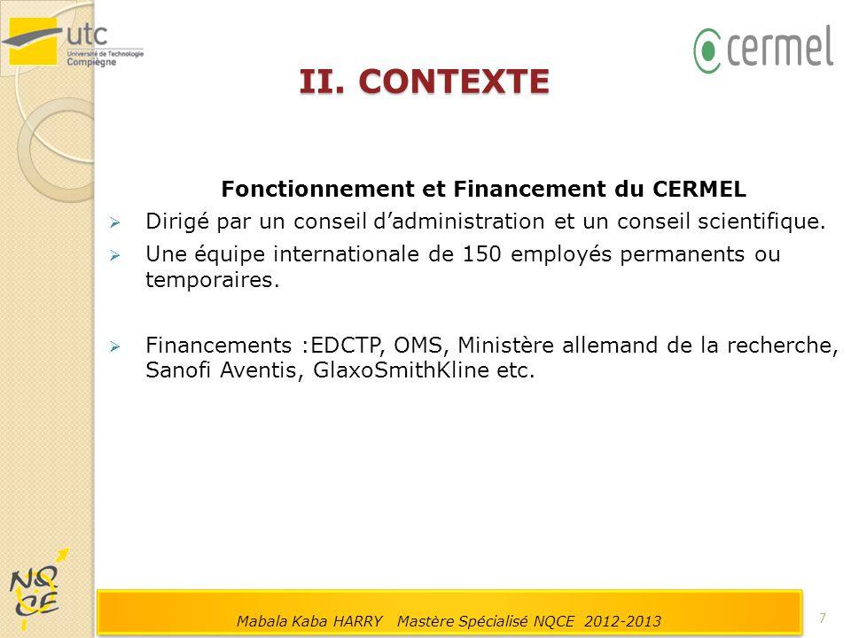 II. CONTEXTE Fonctionnement et Financement du CERMEL  Dirigé par un conseil d'administration et un conseil scientifique.  Une équipe internationale