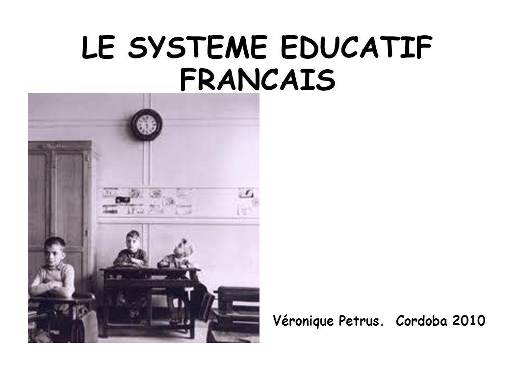 LE SYSTEME EDUCATIF FRANCAIS Véronique Petrus. Cordoba 2010