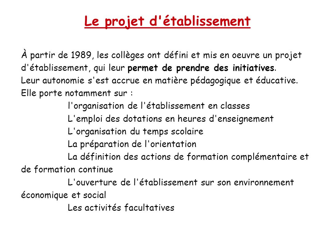 Le projet d'établissement À partir de 1989, les collèges ont défini et mis en oeuvre un projet d'établissement, qui leur permet de prendre des initiat