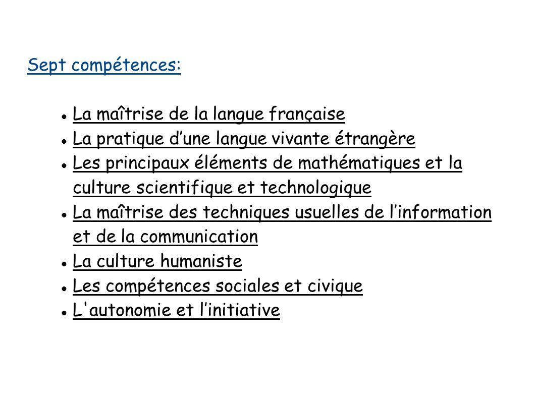 Sept compétences: La maîtrise de la langue française La pratique d'une langue vivante étrangère Les principaux éléments de mathématiques et la culture