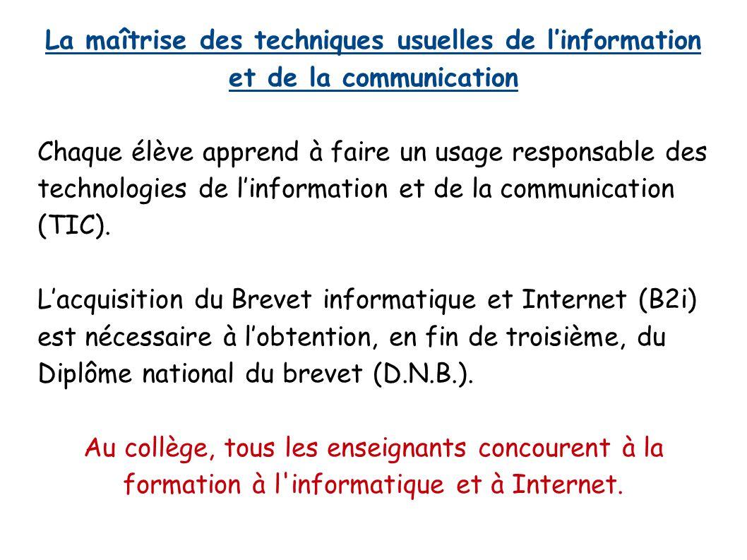 La maîtrise des techniques usuelles de l'information et de la communication Chaque élève apprend à faire un usage responsable des technologies de l'in
