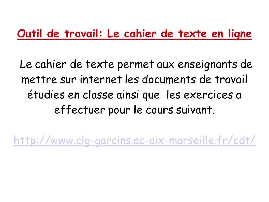 Outil de travail: Le cahier de texte en ligne Le cahier de texte permet aux enseignants de mettre sur internet les documents de travail étudies en cla