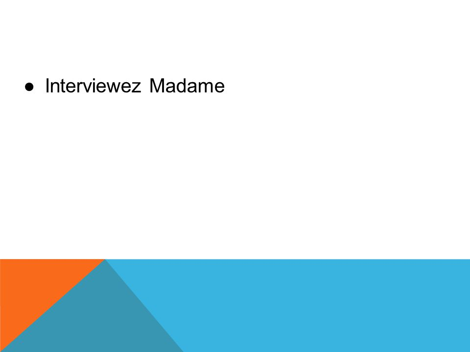 ●Interviewez Madame