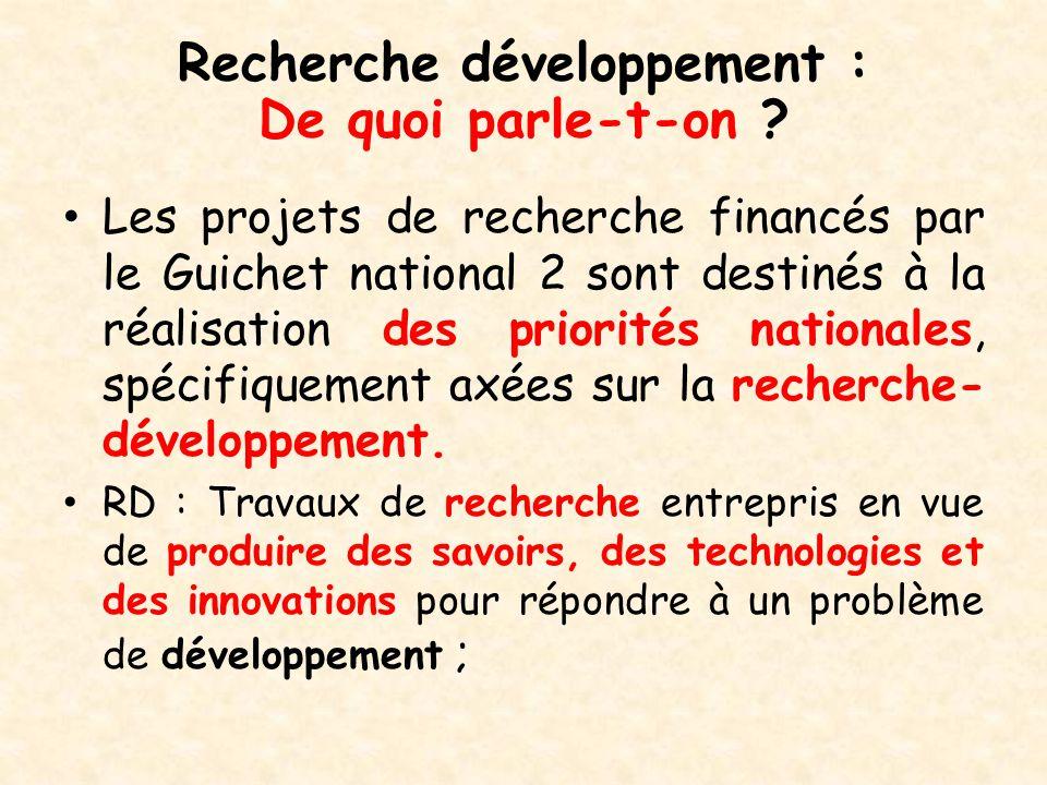 Recherche développement : De quoi parle-t-on ? Les projets de recherche financés par le Guichet national 2 sont destinés à la réalisation des priorité