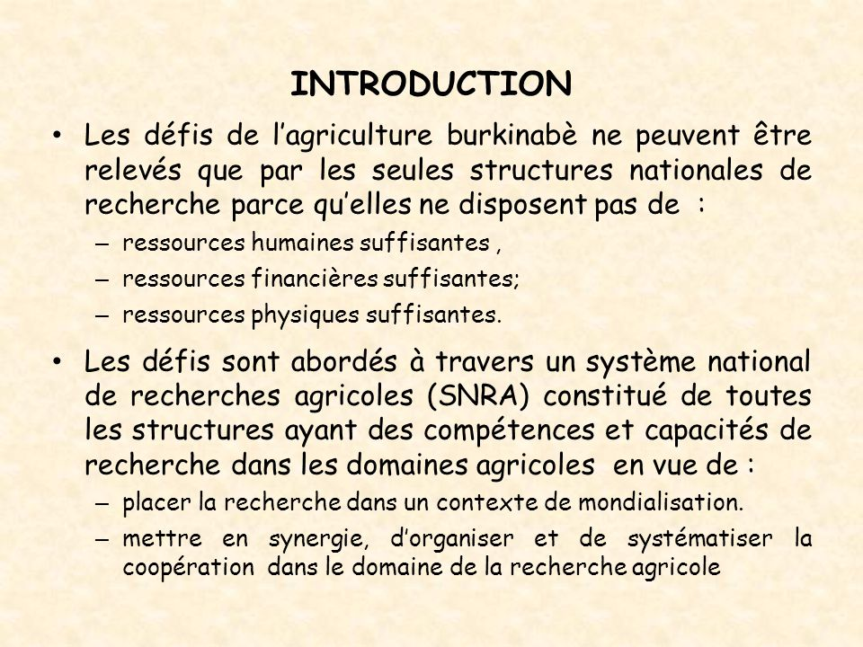 INTRODUCTION Le SNRA contribue à : – décloisonner les différentes institutions ; – Favoriser l'émergence d'équipes de recherche pluridisciplinaires et performantes, sur la base de leurs avantages comparatifs.