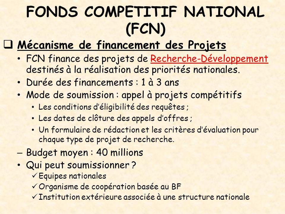 FONDS COMPETITIF NATIONAL (FCN)  Mécanisme de financement des Projets FCN finance des projets de Recherche-Développement destinés à la réalisation de
