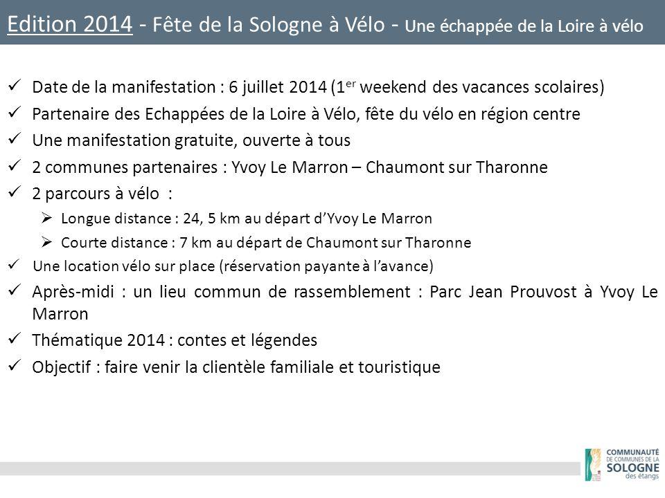 Edition 2014 - Fête de la Sologne à Vélo - Une échappée de la Loire à vélo Date de la manifestation : 6 juillet 2014 (1 er weekend des vacances scolaires) Partenaire des Echappées de la Loire à Vélo, fête du vélo en région centre Une manifestation gratuite, ouverte à tous 2 communes partenaires : Yvoy Le Marron – Chaumont sur Tharonne 2 parcours à vélo :  Longue distance : 24, 5 km au départ d'Yvoy Le Marron  Courte distance : 7 km au départ de Chaumont sur Tharonne Une location vélo sur place (réservation payante à l'avance) Après-midi : un lieu commun de rassemblement : Parc Jean Prouvost à Yvoy Le Marron Thématique 2014 : contes et légendes Objectif : faire venir la clientèle familiale et touristique
