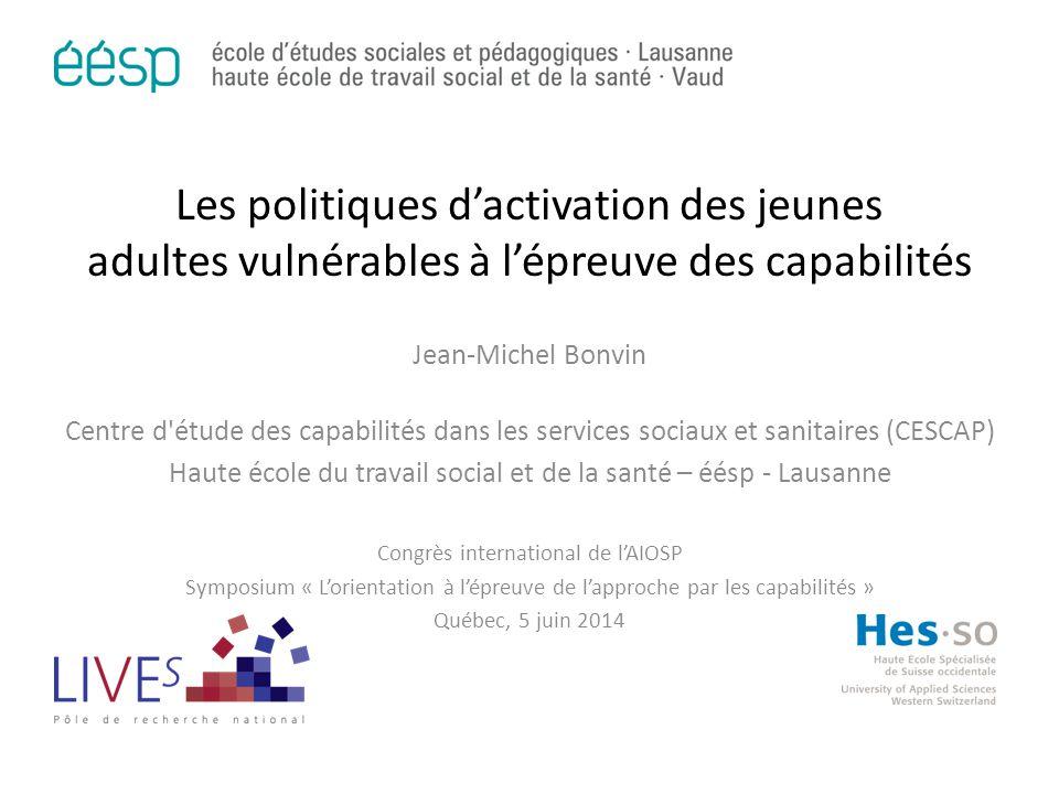 Les politiques d'activation des jeunes adultes vulnérables à l'épreuve des capabilités Jean-Michel Bonvin Centre d'étude des capabilités dans les serv