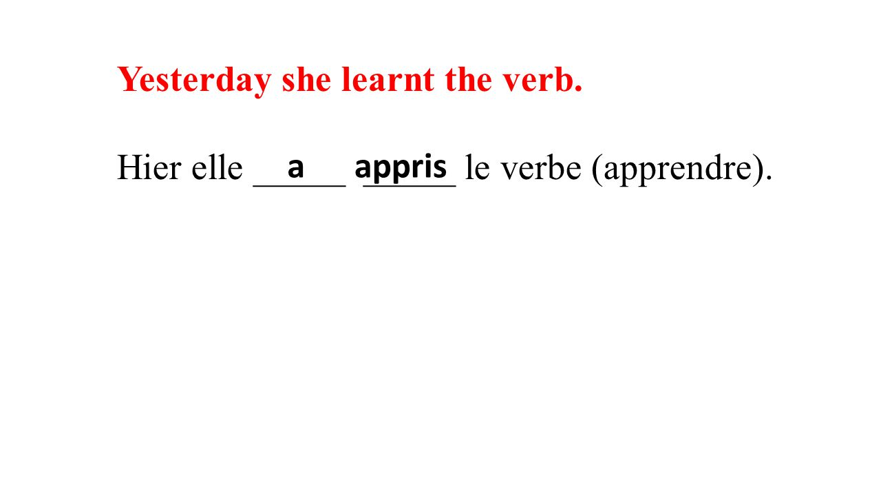Yesterday she learnt the verb. Hier elle _____ _____ le verbe (apprendre). aappris