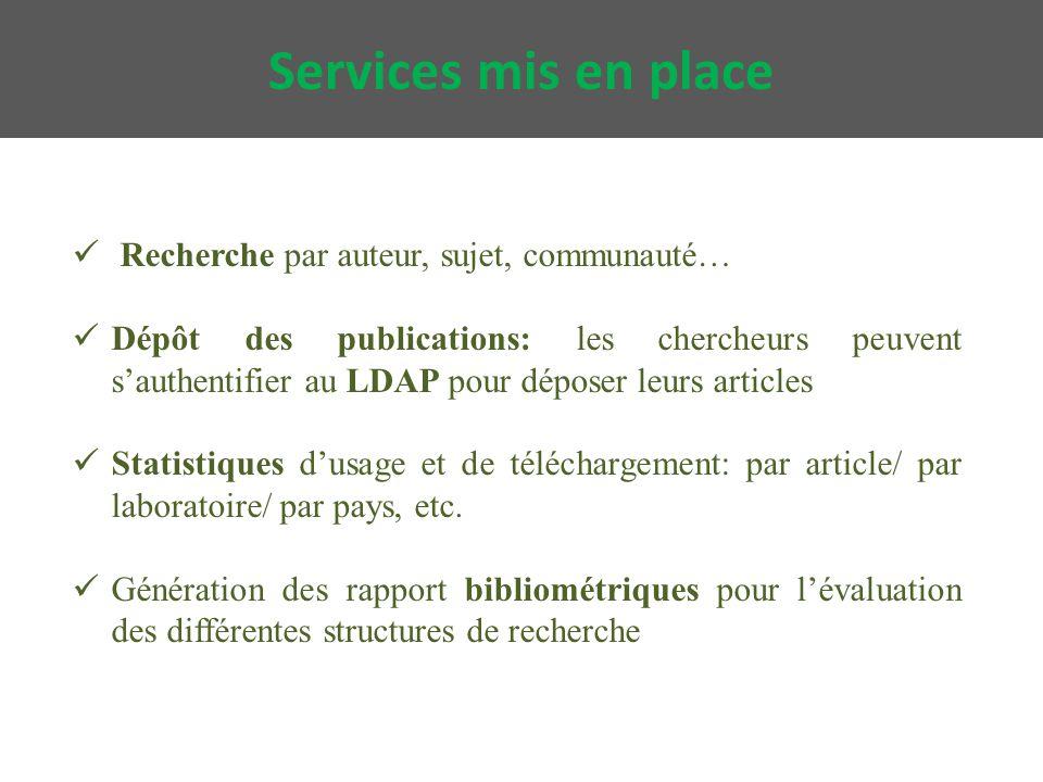 Services mis en place Recherche par auteur, sujet, communauté… Dépôt des publications: les chercheurs peuvent s'authentifier au LDAP pour déposer leurs articles Statistiques d'usage et de téléchargement: par article/ par laboratoire/ par pays, etc.