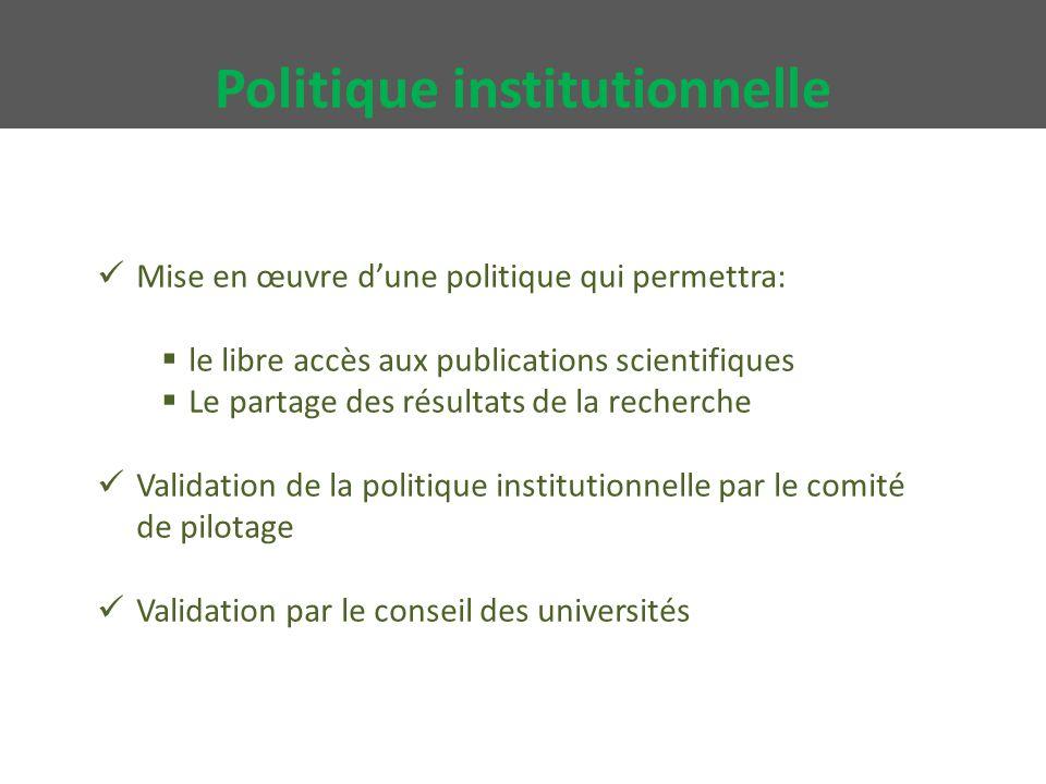 Mise en œuvre d'une politique qui permettra:  le libre accès aux publications scientifiques  Le partage des résultats de la recherche Validation de la politique institutionnelle par le comité de pilotage Validation par le conseil des universités Politique institutionnelle