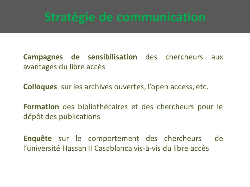 Stratégie de communication Campagnes de sensibilisation des chercheurs aux avantages du libre accès Colloques sur les archives ouvertes, l'open access, etc.