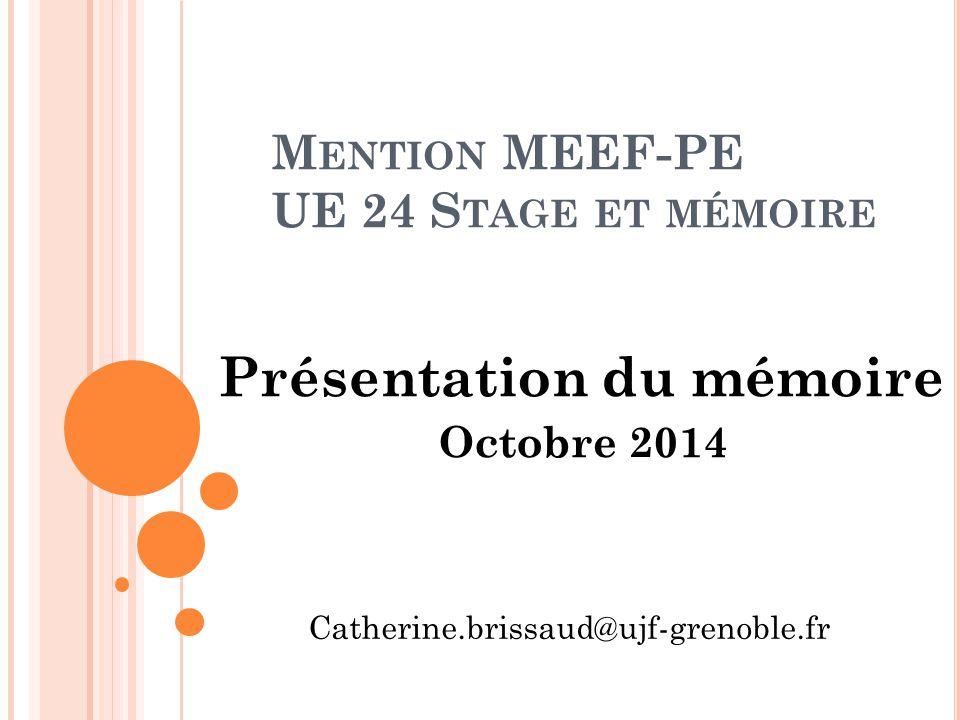 M ENTION MEEF-PE UE 24 S TAGE ET MÉMOIRE Présentation du mémoire Octobre 2014 Catherine.brissaud@ujf-grenoble.fr