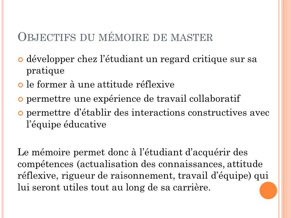 O BJECTIFS DU MÉMOIRE DE MASTER développer chez l'étudiant un regard critique sur sa pratique le former à une attitude réflexive permettre une expérie