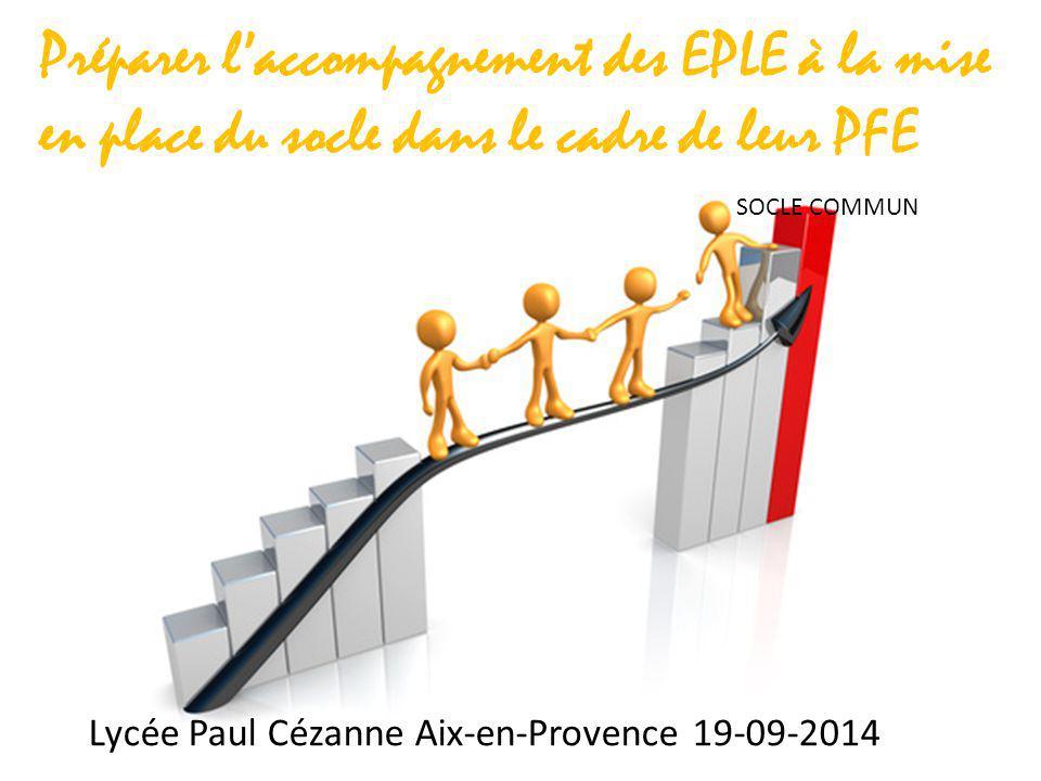 Préparer l'accompagnement des EPLE à la mise en place du socle dans le cadre de leur PFE Lycée Paul Cézanne Aix-en-Provence 19-09-2014 SOCLE COMMUN
