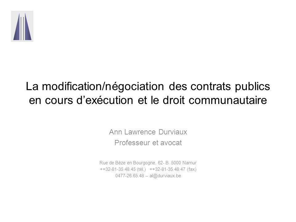 La modification/négociation des contrats publics en cours d'exécution et le droit communautaire Ann Lawrence Durviaux Professeur et avocat Rue de Bèze