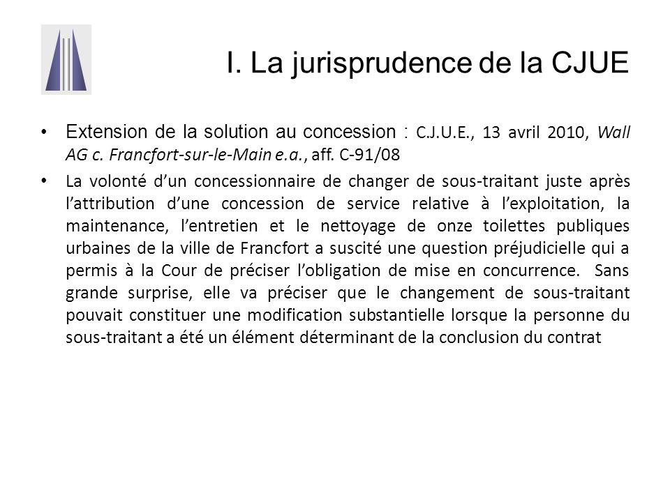 I. La jurisprudence de la CJUE Extension de la solution au concession : C.J.U.E., 13 avril 2010, Wall AG c. Francfort-sur-le-Main e.a., aff. C-91/08 L