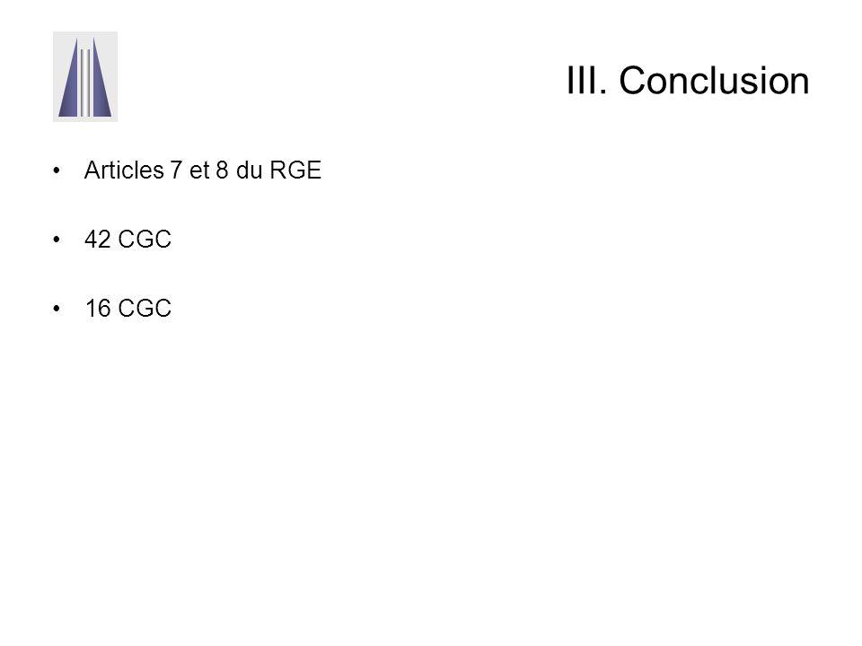 III. Conclusion Articles 7 et 8 du RGE 42 CGC 16 CGC