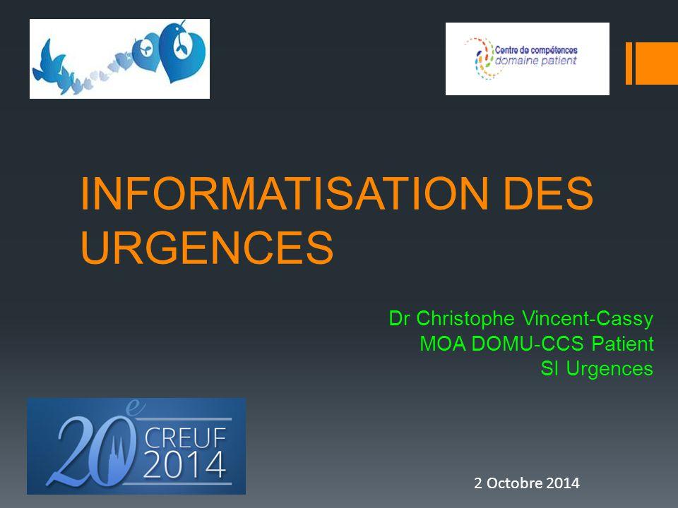 INFORMATISATION DES URGENCES Dr Christophe Vincent-Cassy MOA DOMU-CCS Patient SI Urgences 2 Octobre 2014