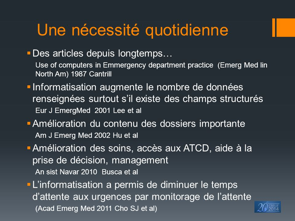 Une nécessité quotidienne  Des articles depuis longtemps… Use of computers in Emmergency department practice (Emerg Med lin North Am) 1987 Cantrill 