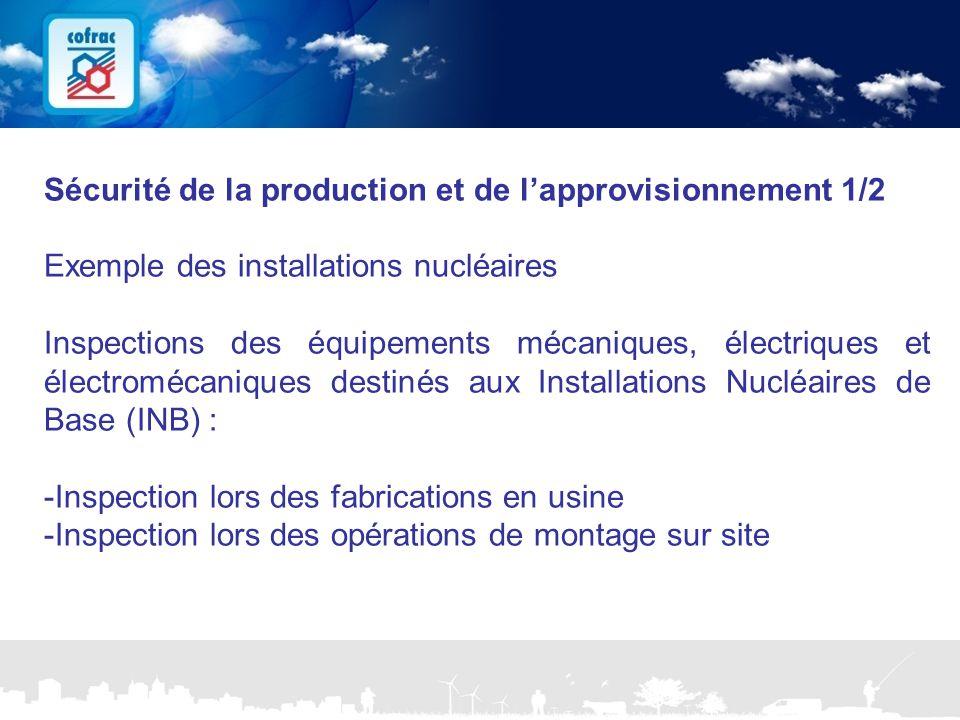 www.cofrac.fr 12 Projets Communication 2010/2011 Sécurité de la production et de l'approvisionnement 1/2 Exemple des installations nucléaires Inspecti