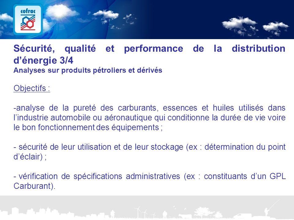 www.cofrac.fr 16 Projets Communication 2010/2011 Sécurité, qualité et performance de la distribution d'énergie 3/4 Analyses sur produits pétroliers et