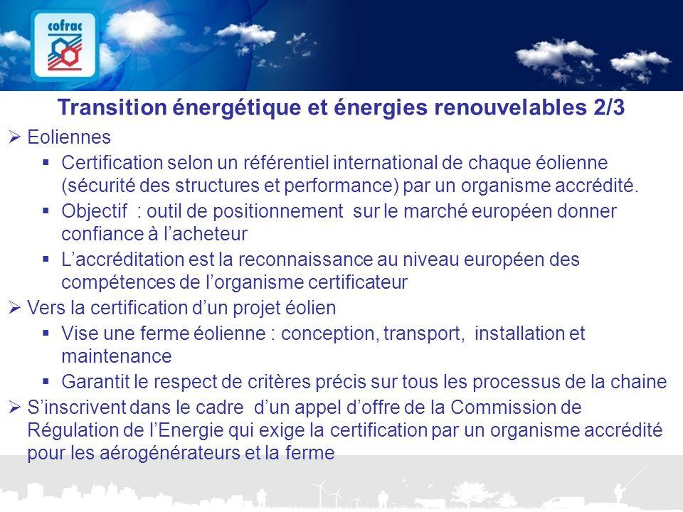 www.cofrac.fr 23 Projets Communication 2010/2011 Transition énergétique et énergies renouvelables 2/3  Eoliennes  Certification selon un référentiel international de chaque éolienne (sécurité des structures et performance) par un organisme accrédité.