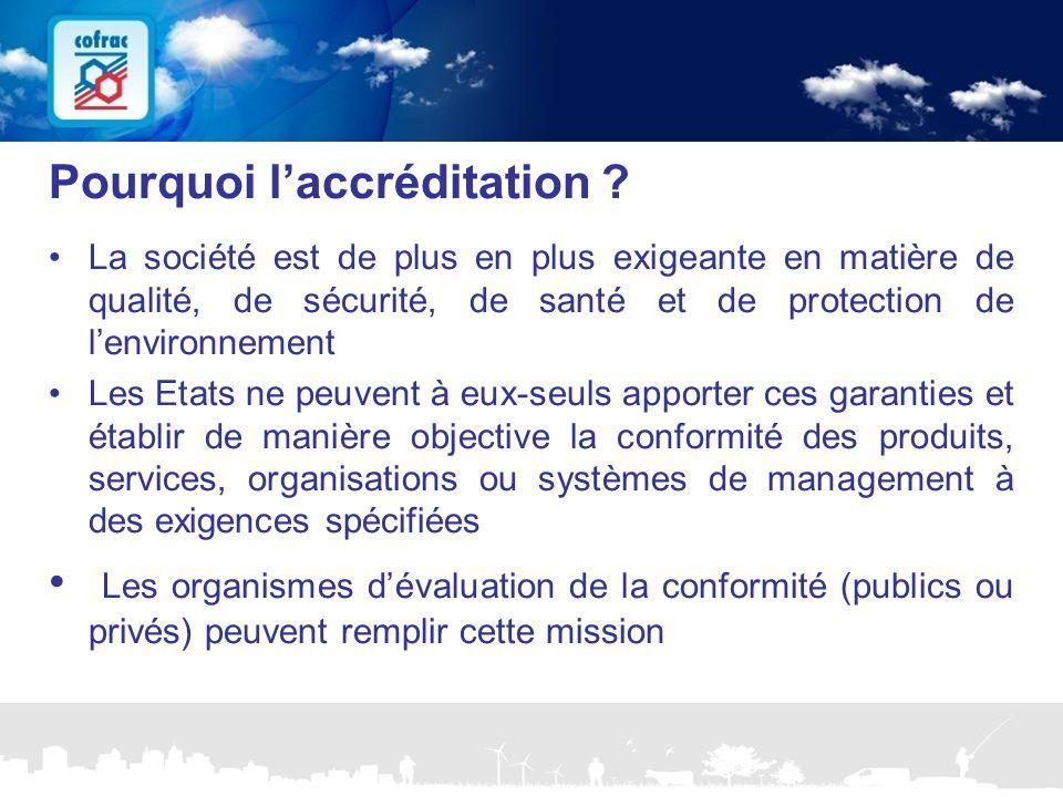 NOS OBJECTIFS Pourquoi l'accréditation ? La société est de plus en plus exigeante en matière de qualité, de sécurité, de santé et de protection de l'e