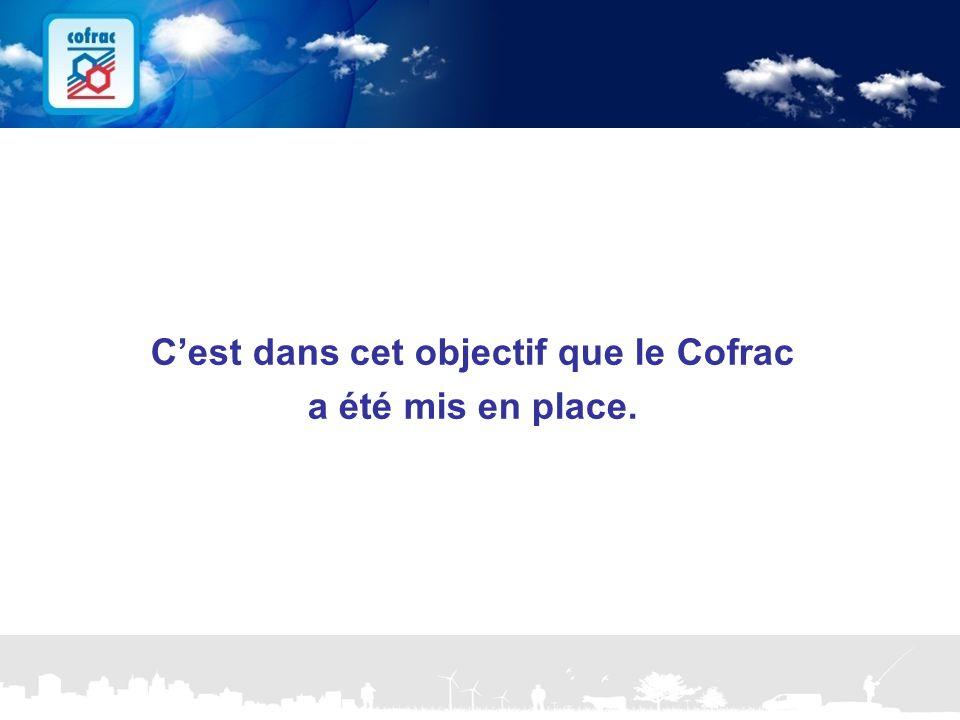 NOS OBJECTIFS C'est dans cet objectif que le Cofrac a été mis en place.