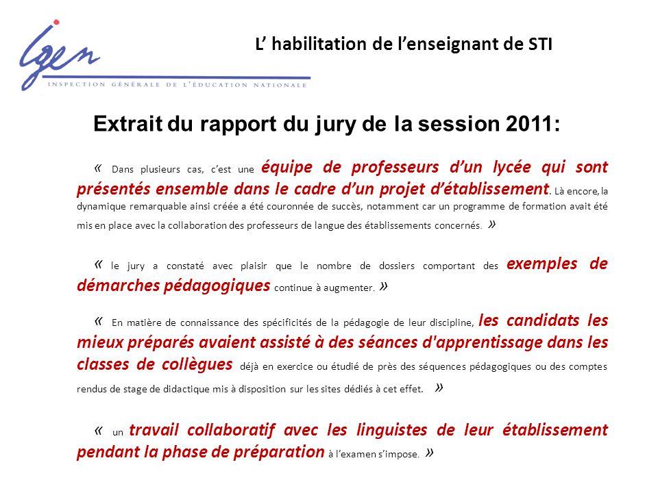 L' habilitation de l'enseignant de STI Extrait du rapport du jury de la session 2011: « Dans plusieurs cas, c'est une équipe de professeurs d'un lycée qui sont présentés ensemble dans le cadre d'un projet d'établissement.