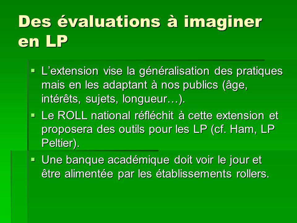 Des évaluations à imaginer en LP  L'extension vise la généralisation des pratiques mais en les adaptant à nos publics (âge, intérêts, sujets, longueur…).