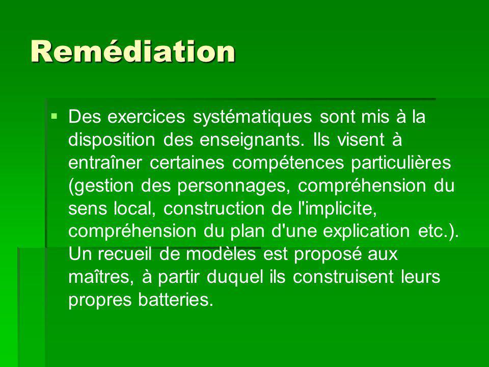 Remédiation   Des exercices systématiques sont mis à la disposition des enseignants. Ils visent à entraîner certaines compétences particulières (ges