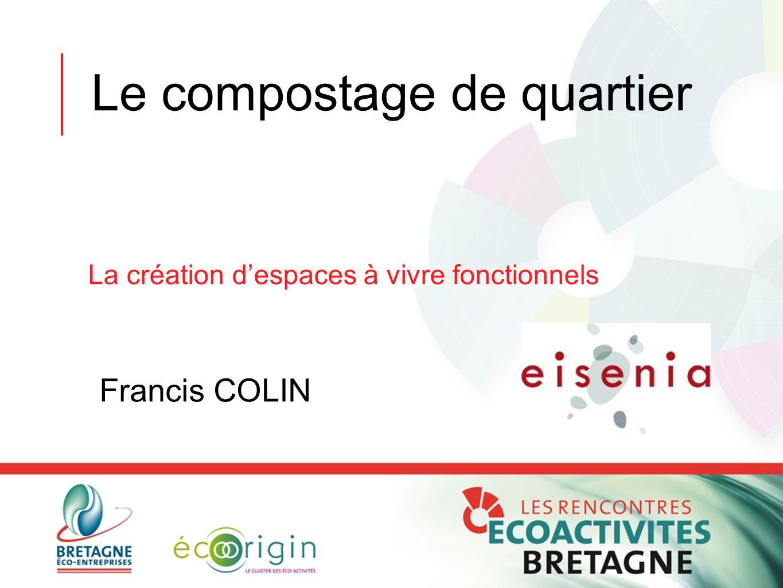 Le compostage de quartier La création d'espaces à vivre fonctionnels Francis COLIN