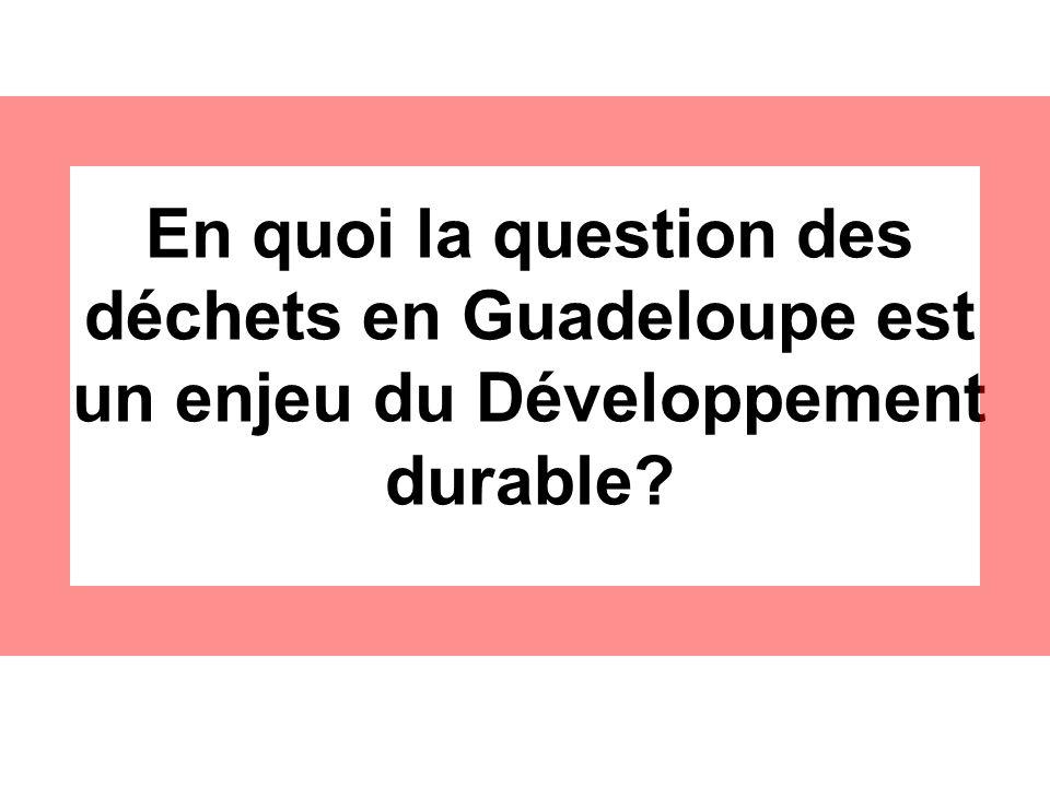 En quoi la question des déchets en Guadeloupe est un enjeu du Développement durable?