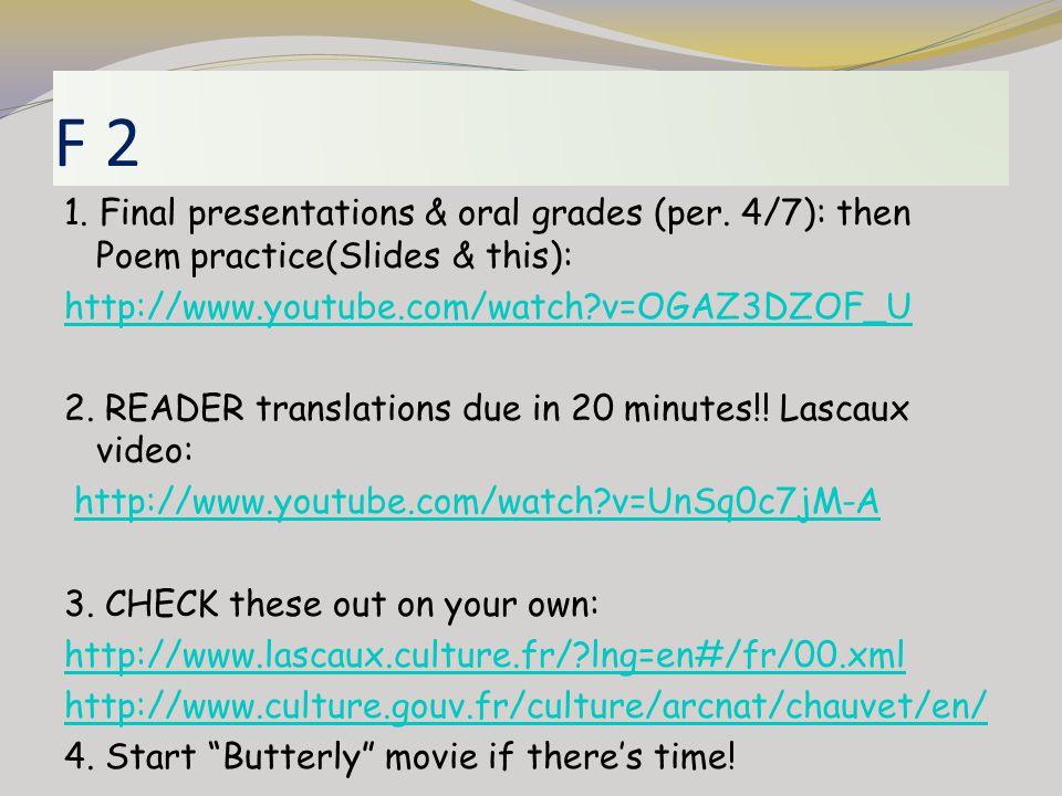 F 2 1. Final presentations & oral grades (per. 4/7): then Poem practice(Slides & this): http://www.youtube.com/watch?v=OGAZ3DZOF_U 2. READER translati