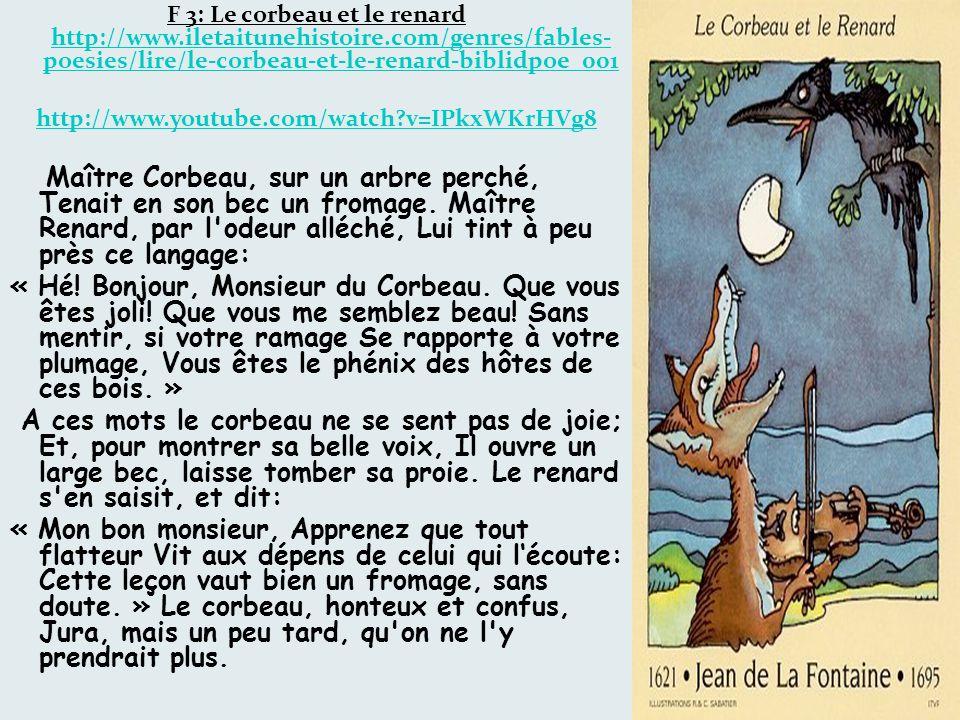 F 3: Le corbeau et le renard http://www.iletaitunehistoire.com/genres/fables- poesies/lire/le-corbeau-et-le-renard-biblidpoe_001 http://www.iletaitune