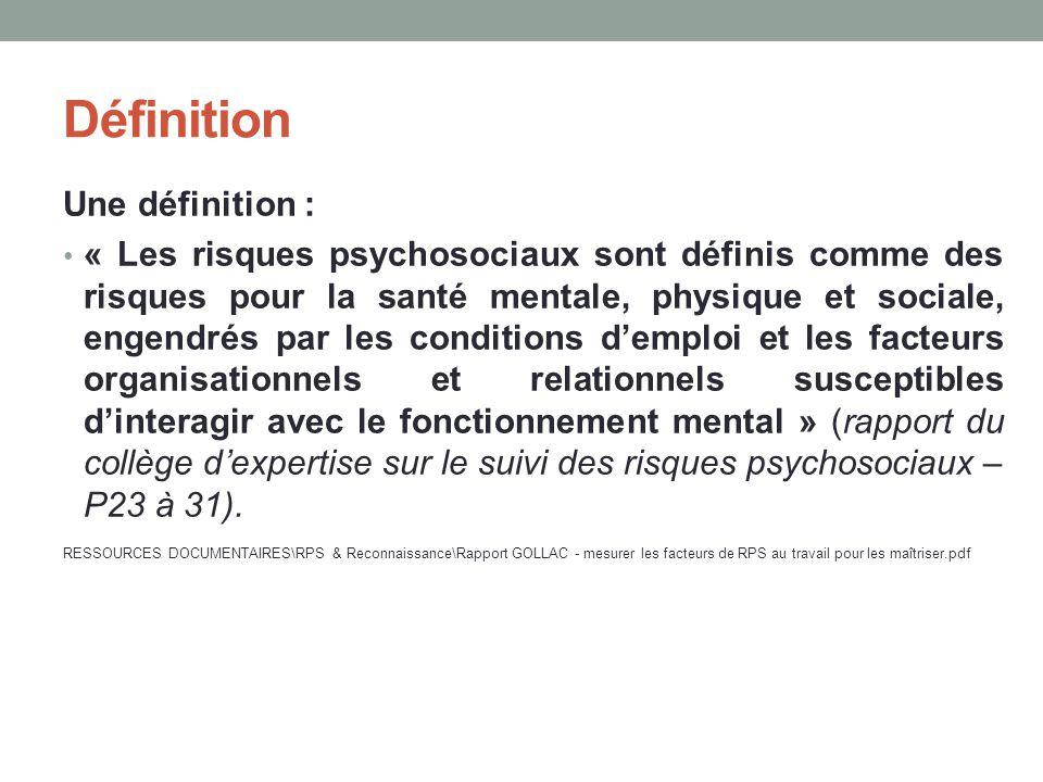 Définition Une définition : « Les risques psychosociaux sont définis comme des risques pour la santé mentale, physique et sociale, engendrés par les c