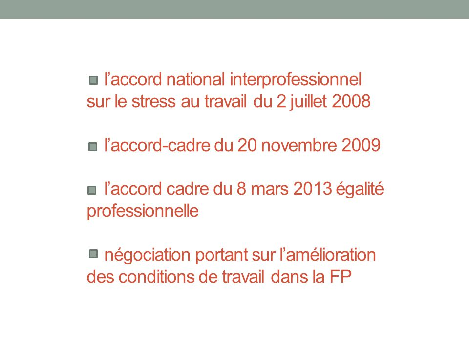 l'accord national interprofessionnel sur le stress au travail du 2 juillet 2008 l'accord-cadre du 20 novembre 2009 l'accord cadre du 8 mars 2013 égali